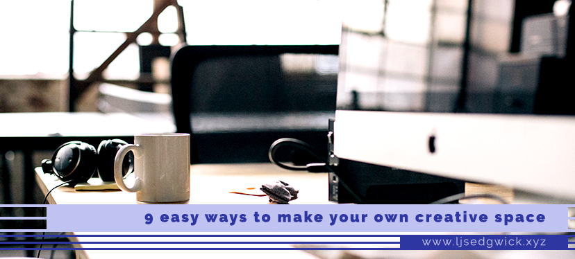 9 Ways to make your own Creative Space