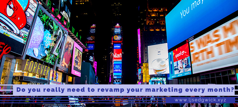 Do you really need to revamp your marketing every month?