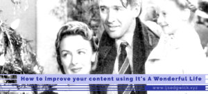 If you want to get creative about your content, you need to study the storytelling of the classics. Improve your content using It's A Wonderful Life!