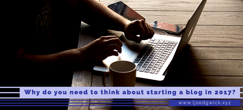Why do you need to think about starting a blog in 2017?
