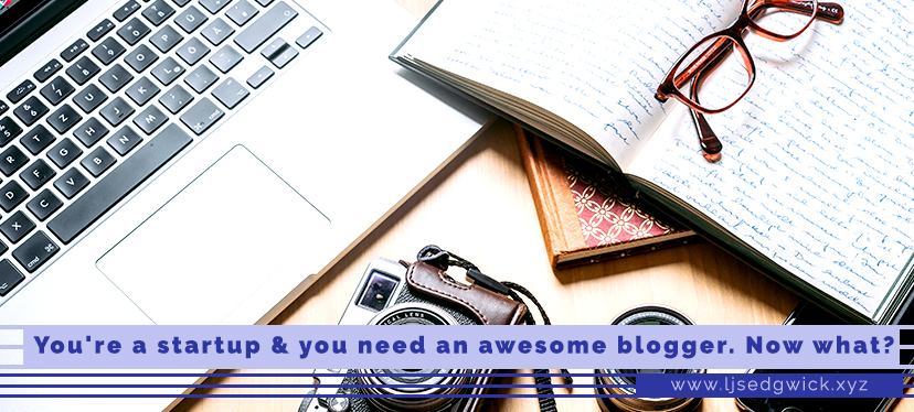 You're a startup and you need an awesome blogger. Now what?