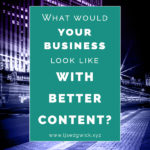 Content marketing is a brilliant way to build relationships with customers. So what would your business look like with better content?