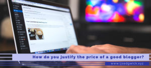 How do you justify the price of a good blogger?