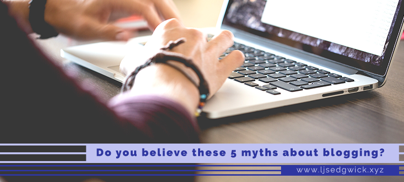 Do you believe these 5 myths about blogging?