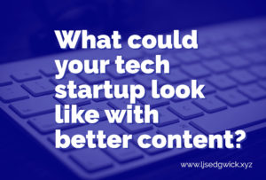 Content marketing is a brilliant way to build relationships with customers. So what would your tech startup look like with better content?