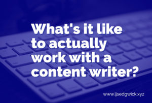 What is it actually like to work with a content writer?