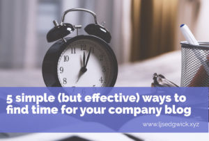 5 simple (but effective) ways to find time for your company blog